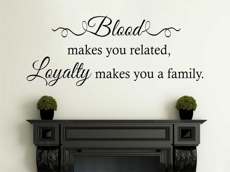 Loyalty Makes You Family... Wall Art Sticker Modern Decal